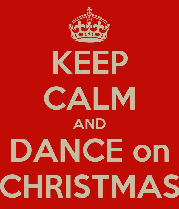 KEEP CALM AND DANCE on CHRISTMAS