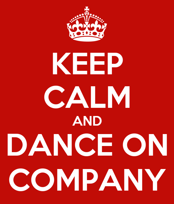 KEEP CALM AND DANCE ON COMPANY