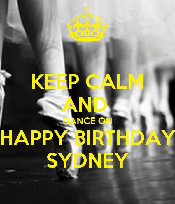KEEP CALM AND  DANCE ON HAPPY BIRTHDAY SYDNEY