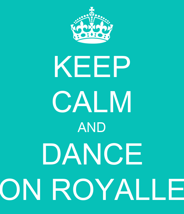 KEEP CALM AND DANCE ON ROYALLE