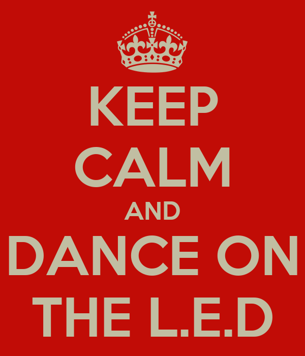KEEP CALM AND DANCE ON THE L.E.D