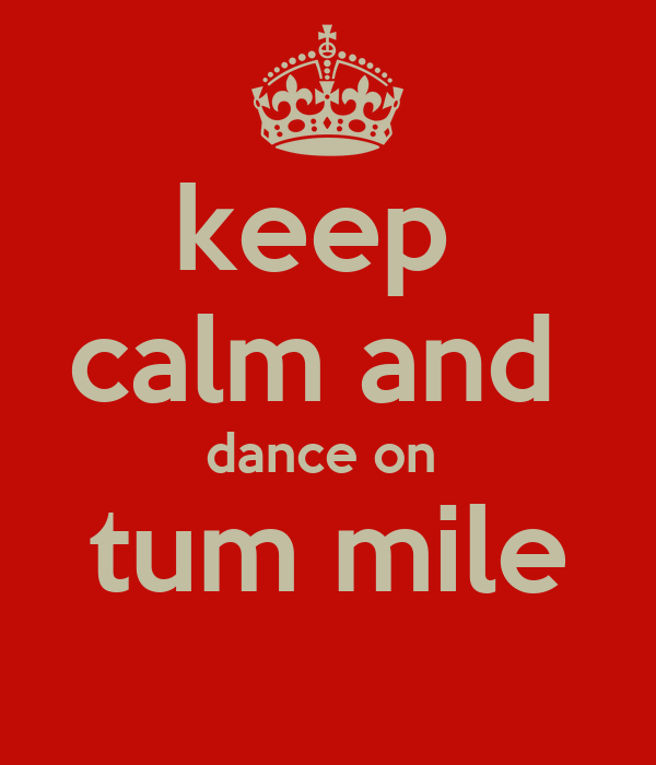 keep  calm and  dance on  tum mile