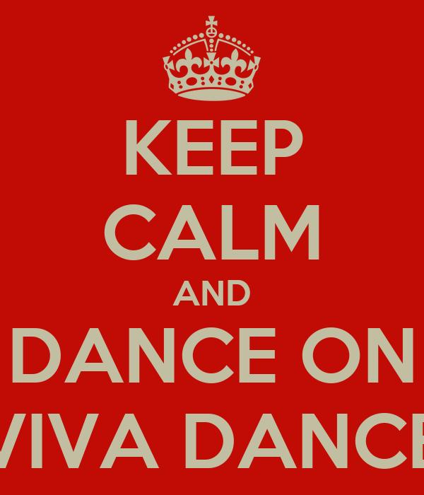 KEEP CALM AND DANCE ON VIVA DANCE