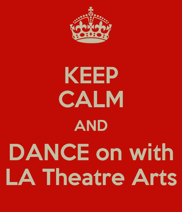 KEEP CALM AND DANCE on with LA Theatre Arts