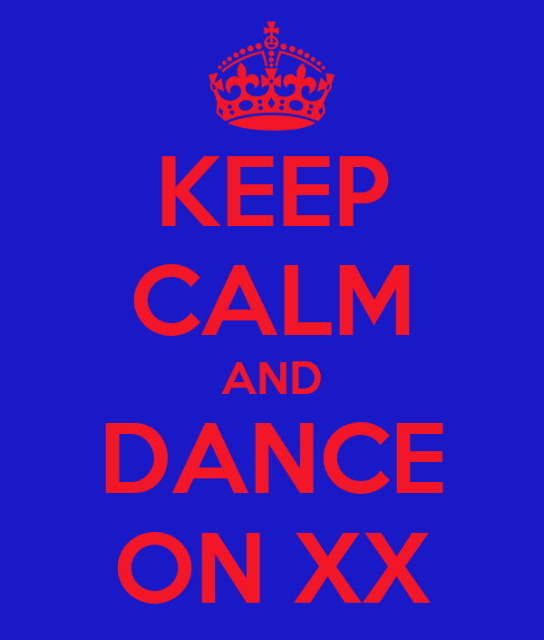 KEEP CALM AND DANCE ON XX