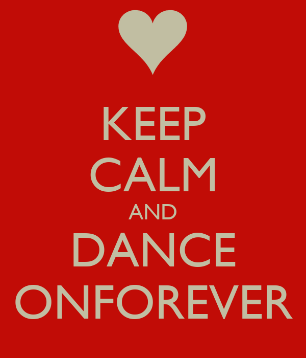 KEEP CALM AND DANCE ONFOREVER