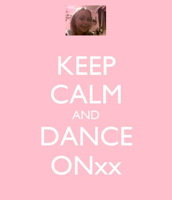 KEEP CALM AND DANCE ONxx