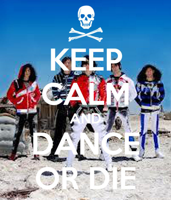 KEEP CALM AND DANCE OR DIE