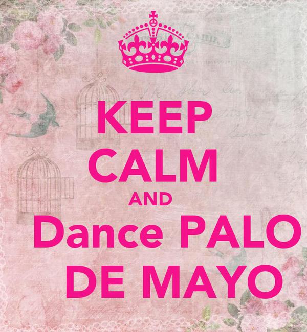 KEEP CALM AND    Dance PALO    DE MAYO
