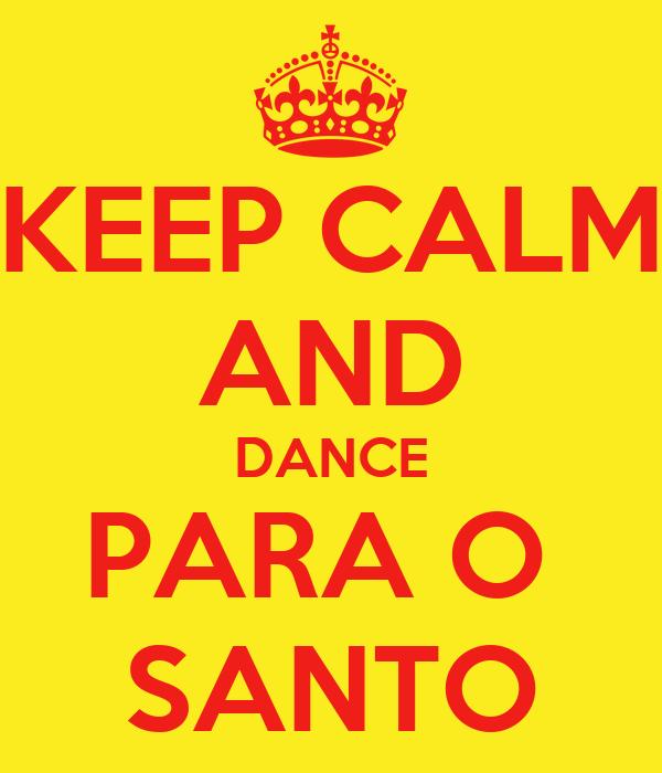KEEP CALM AND DANCE PARA O  SANTO