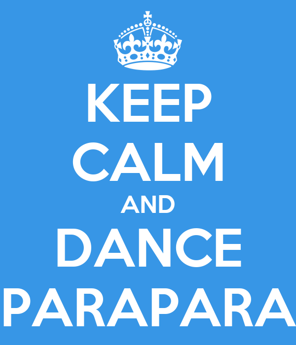 KEEP CALM AND DANCE PARAPARA