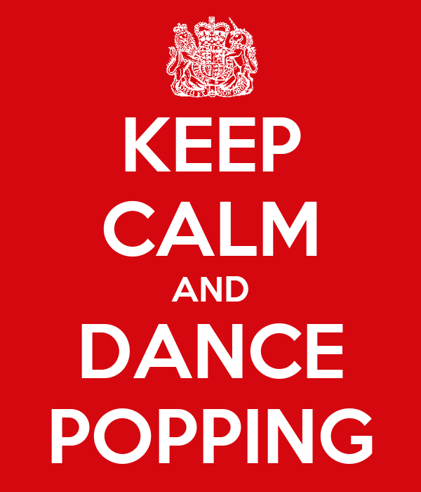 KEEP CALM AND DANCE POPPING
