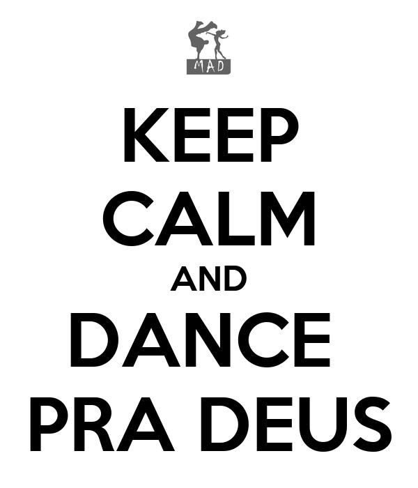 KEEP CALM AND DANCE  PRA DEUS
