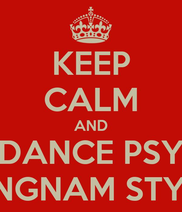KEEP CALM AND DANCE PSY GANGNAM STYLEE