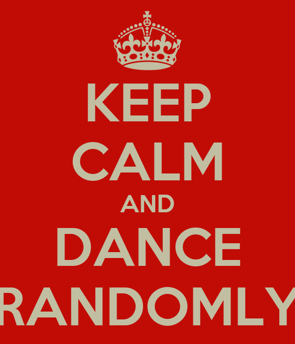 KEEP CALM AND DANCE RANDOMLY