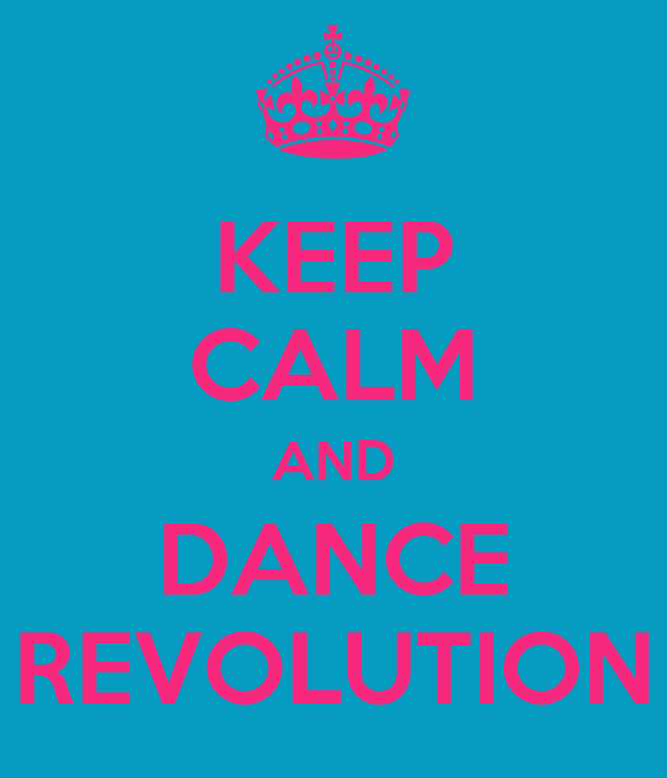 KEEP CALM AND DANCE REVOLUTION