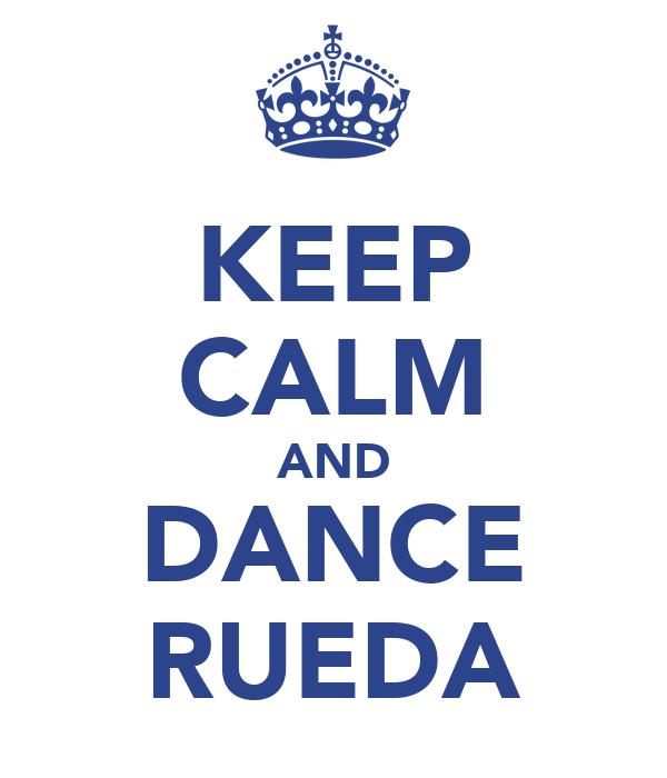KEEP CALM AND DANCE RUEDA