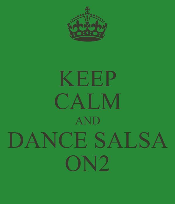 KEEP CALM AND DANCE SALSA ON2
