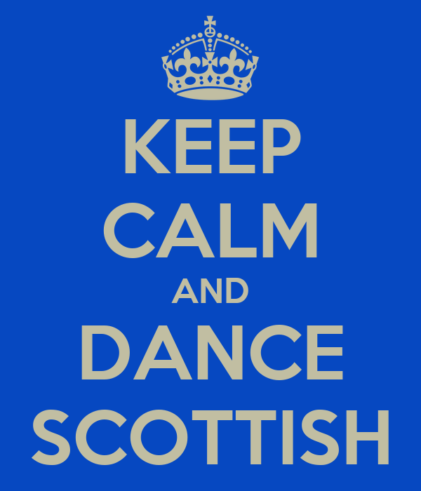 KEEP CALM AND DANCE SCOTTISH