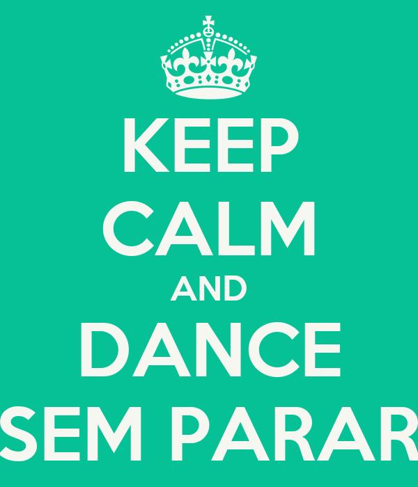 KEEP CALM AND DANCE SEM PARAR