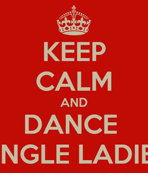 """KEEP CALM AND DANCE  """"SINGLE LADIES"""""""