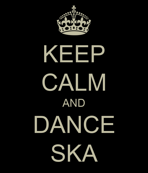 KEEP CALM AND DANCE SKA