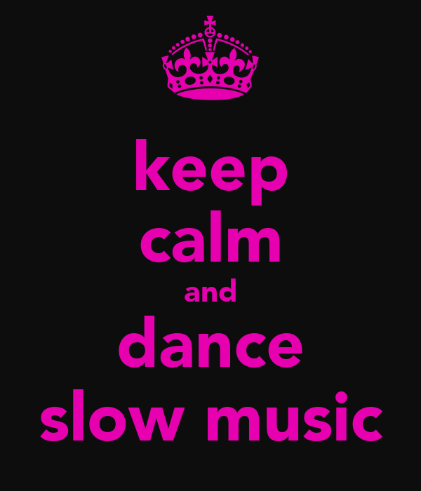 keep calm and dance slow music
