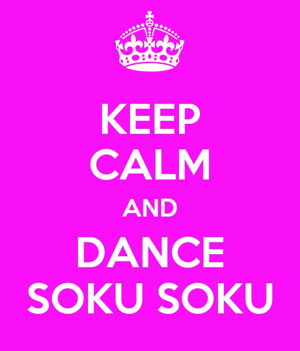 KEEP CALM AND DANCE SOKU SOKU