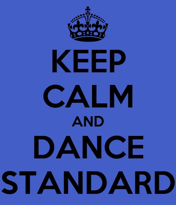 KEEP CALM AND DANCE STANDARD