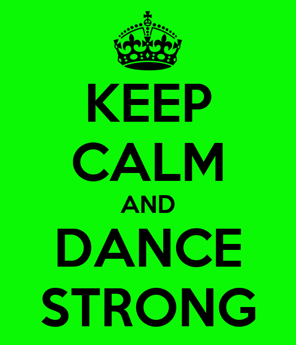 KEEP CALM AND DANCE STRONG