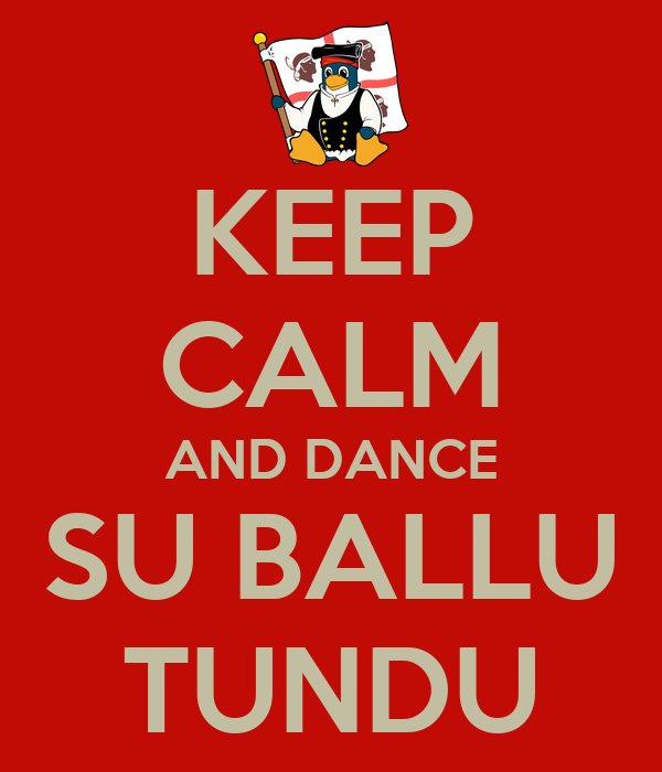 KEEP CALM AND DANCE SU BALLU TUNDU