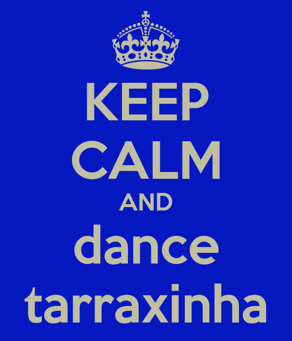 KEEP CALM AND dance tarraxinha