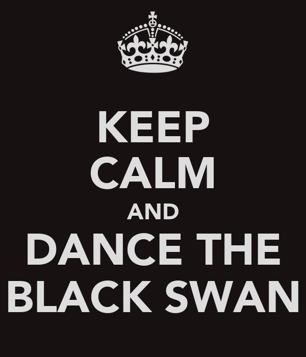 KEEP CALM AND DANCE THE BLACK SWAN