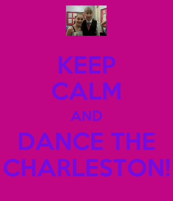KEEP CALM AND DANCE THE CHARLESTON!