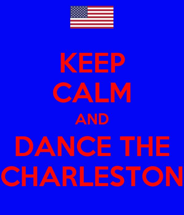 KEEP CALM AND DANCE THE CHARLESTON