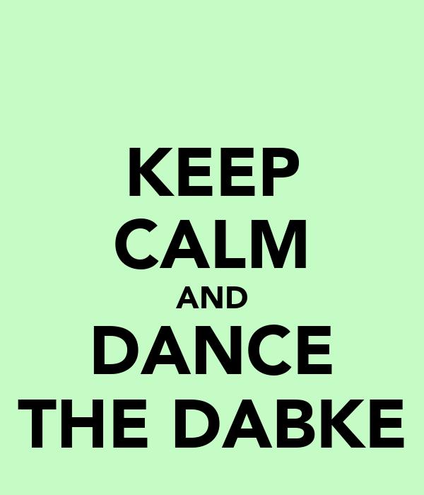KEEP CALM AND DANCE THE DABKE