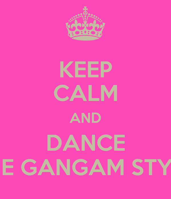 KEEP CALM AND DANCE THE GANGAM STYLE
