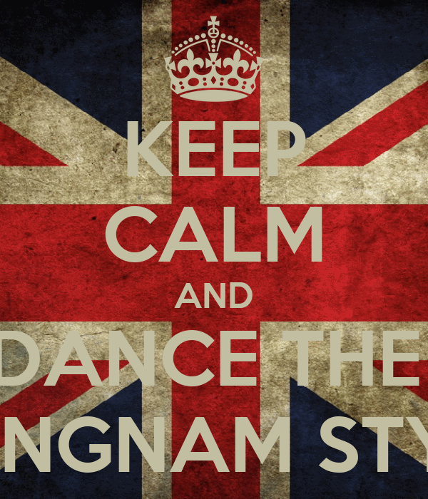 KEEP CALM AND DANCE THE  GANGNAM STYLE