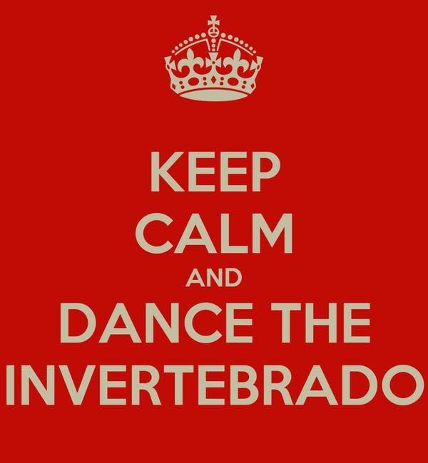 KEEP CALM AND DANCE THE INVERTEBRADO