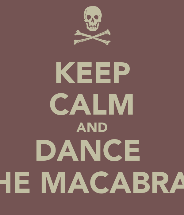 KEEP CALM AND DANCE  THE MACABRAY