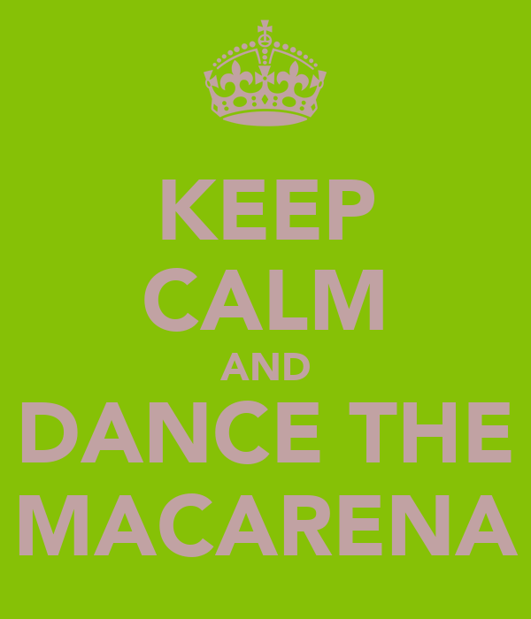 KEEP CALM AND DANCE THE MACARENA