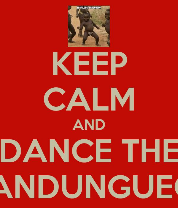 KEEP CALM AND DANCE THE SANDUNGUEO