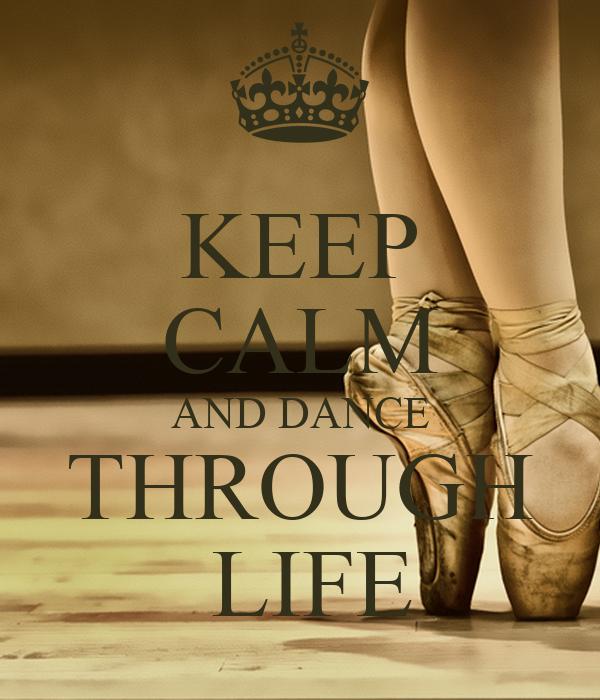 KEEP CALM AND DANCE THROUGH  LIFE