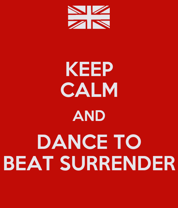 KEEP CALM AND DANCE TO BEAT SURRENDER