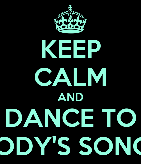 KEEP CALM AND DANCE TO CODY'S SONGS