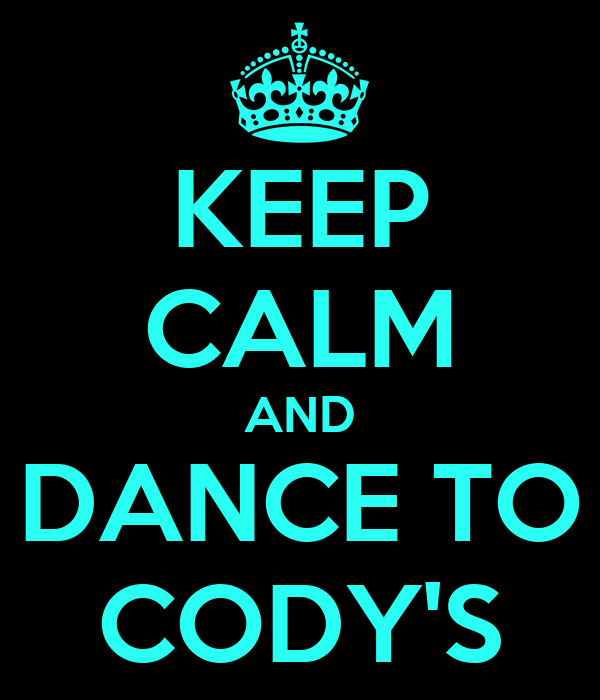 KEEP CALM AND DANCE TO CODY'S