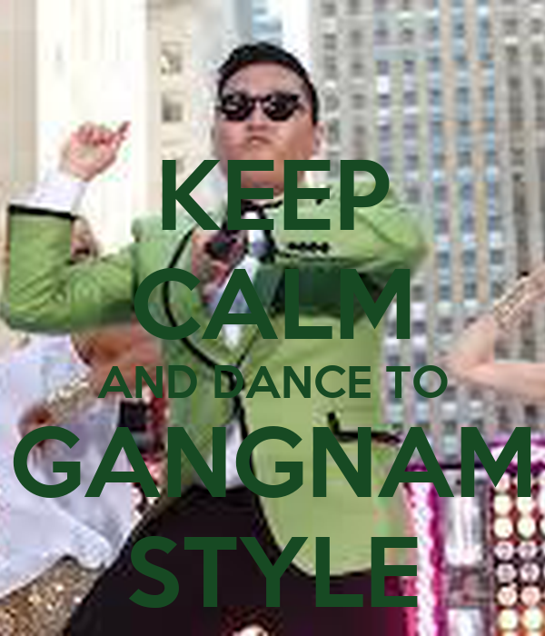 KEEP CALM AND DANCE TO GANGNAM STYLE