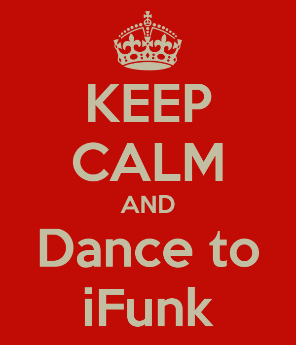 KEEP CALM AND Dance to iFunk