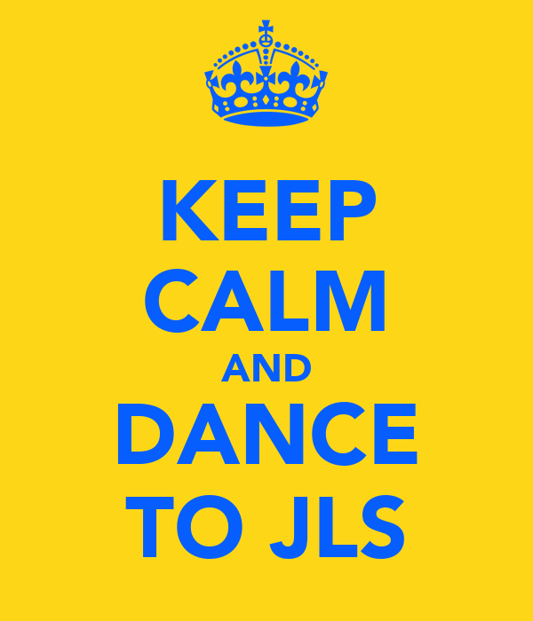 KEEP CALM AND DANCE TO JLS