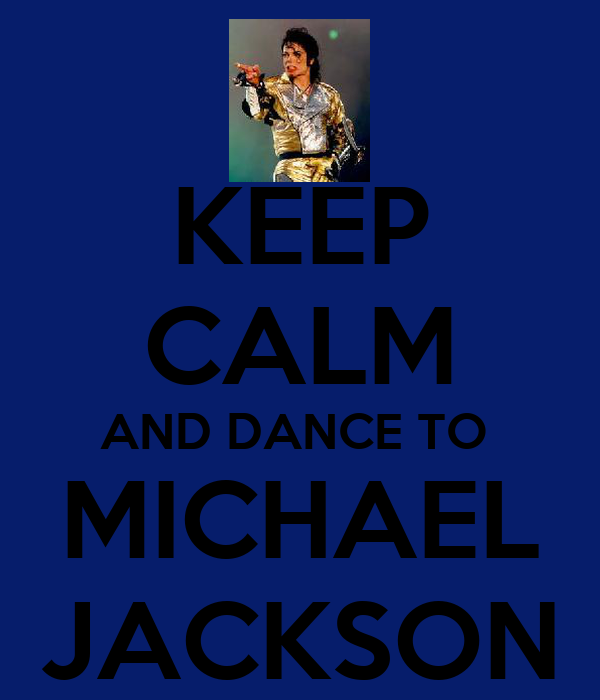 KEEP CALM AND DANCE TO  MICHAEL JACKSON